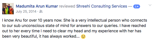 I know Anu for over 10 years now. She is a very intellectual person who connects to our sub unconscious state of mind for answers to our queries. I have reached out to her every time I need to clear my head and my experience with her (or with team Shreehi) has been very beautiful, it has always worked... :)